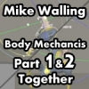 Mike Walling - Body Mechanics Part 1 & 2